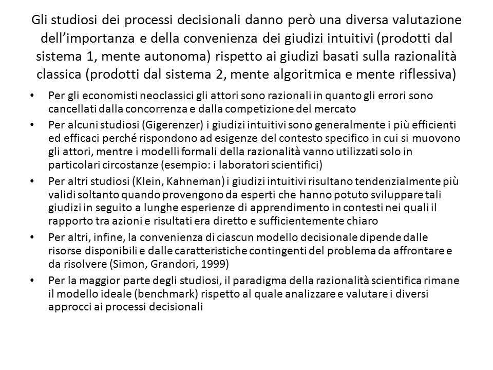 Gli studiosi dei processi decisionali danno però una diversa valutazione dell'importanza e della convenienza dei giudizi intuitivi (prodotti dal siste
