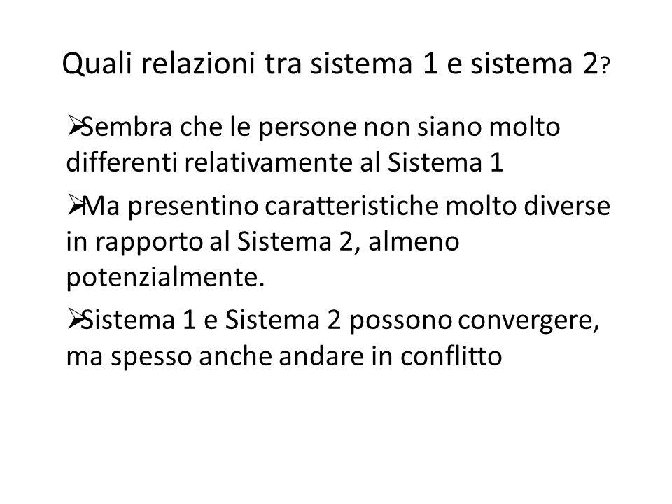 Quali relazioni tra sistema 1 e sistema 2 ?  Sembra che le persone non siano molto differenti relativamente al Sistema 1  Ma presentino caratteristi