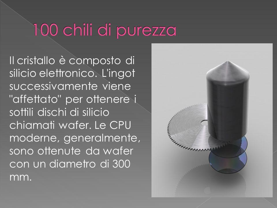 Il cristallo è composto di silicio elettronico. L'ingot successivamente viene