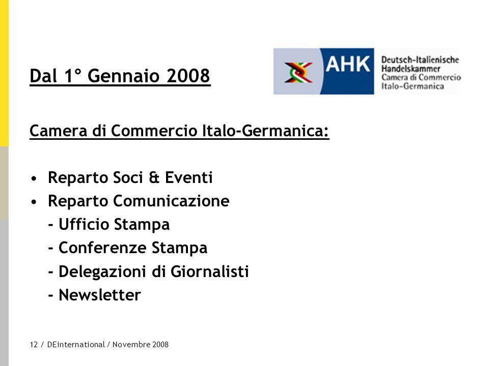 12 / DEinternational / Novembre 2008 Dal 1° Gennaio 2008 Camera di Commercio Italo-Germanica: Reparto Soci & Eventi Reparto Comunicazione - Ufficio St
