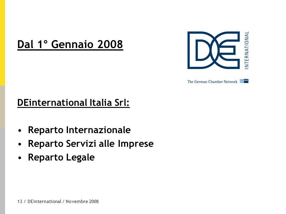 13 / DEinternational / Novembre 2008 DEinternational Italia Srl: Reparto Internazionale Reparto Servizi alle Imprese Reparto Legale Dal 1° Gennaio 200