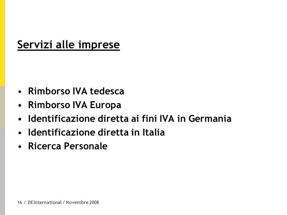 16 / DEinternational / Novembre 2008 Servizi alle imprese Rimborso IVA tedesca Rimborso IVA Europa Identificazione diretta ai fini IVA in Germania Ide