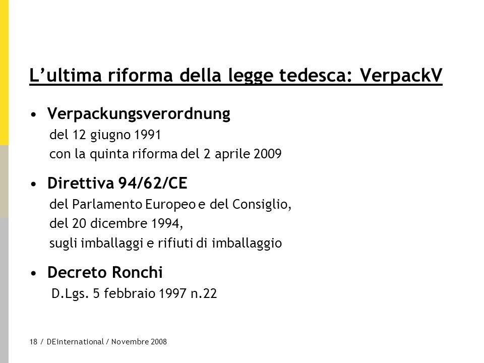 18 / DEinternational / Novembre 2008 L'ultima riforma della legge tedesca: VerpackV Verpackungsverordnung del 12 giugno 1991 con la quinta riforma del