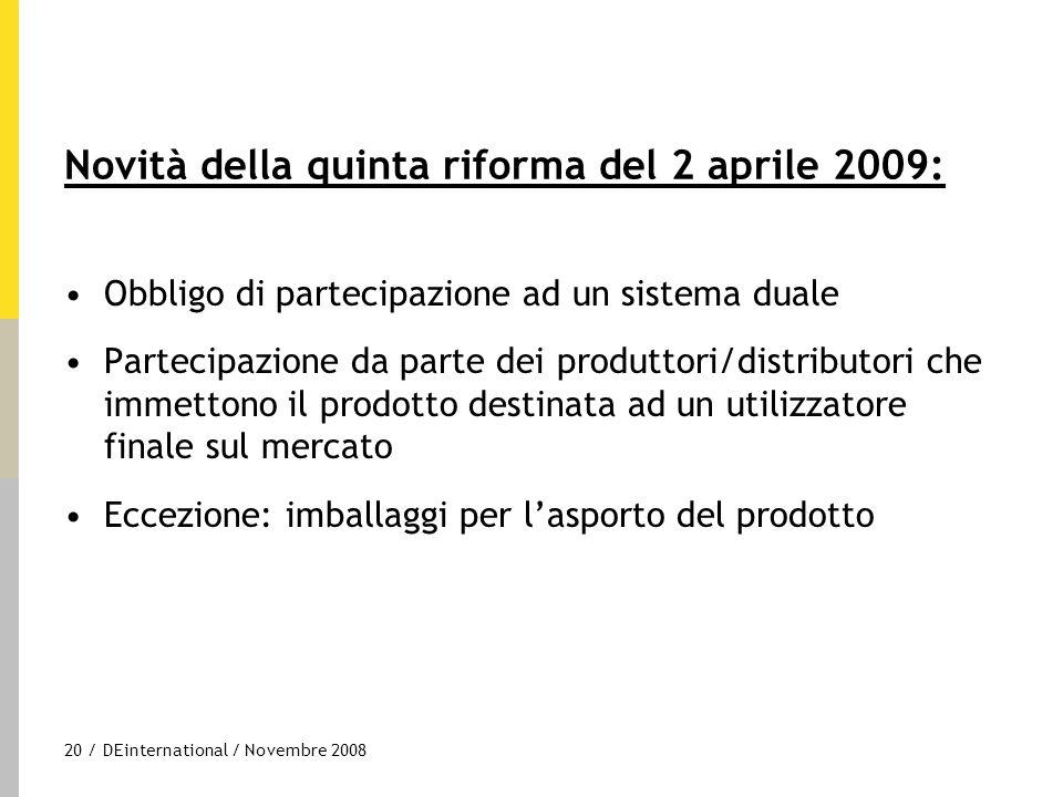 20 / DEinternational / Novembre 2008 Novità della quinta riforma del 2 aprile 2009: Obbligo di partecipazione ad un sistema duale Partecipazione da pa