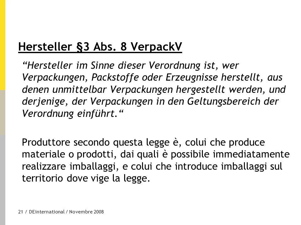"""21 / DEinternational / Novembre 2008 Hersteller §3 Abs. 8 VerpackV """"Hersteller im Sinne dieser Verordnung ist, wer Verpackungen, Packstoffe oder Erzeu"""