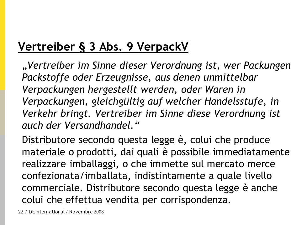 """22 / DEinternational / Novembre 2008 Vertreiber § 3 Abs. 9 VerpackV """"Vertreiber im Sinne dieser Verordnung ist, wer Packungen Packstoffe oder Erzeugni"""