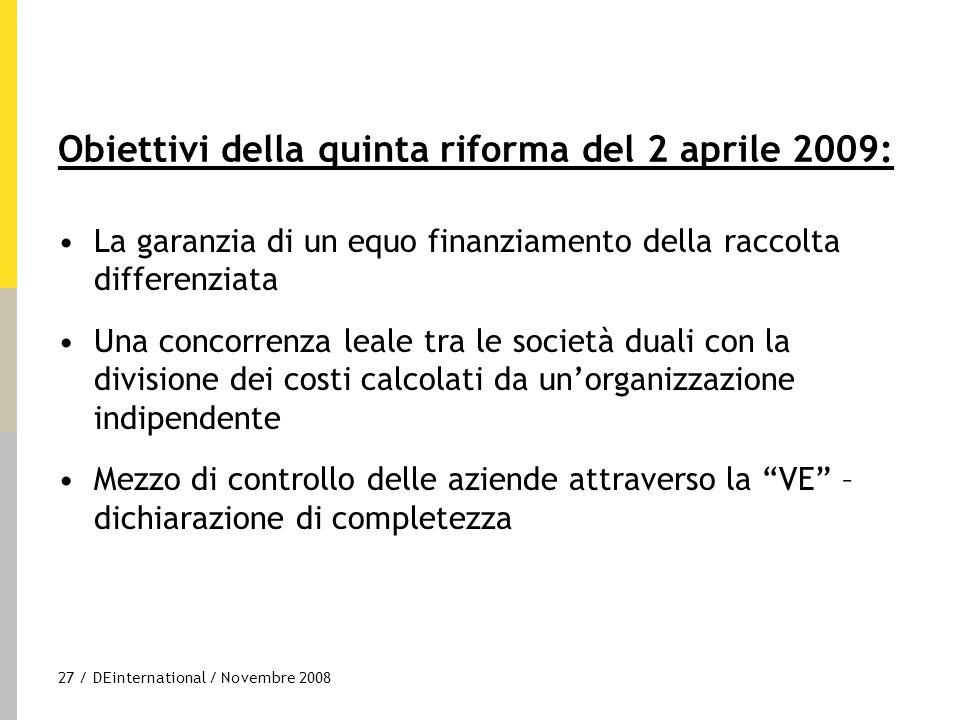 27 / DEinternational / Novembre 2008 Obiettivi della quinta riforma del 2 aprile 2009: La garanzia di un equo finanziamento della raccolta differenzia