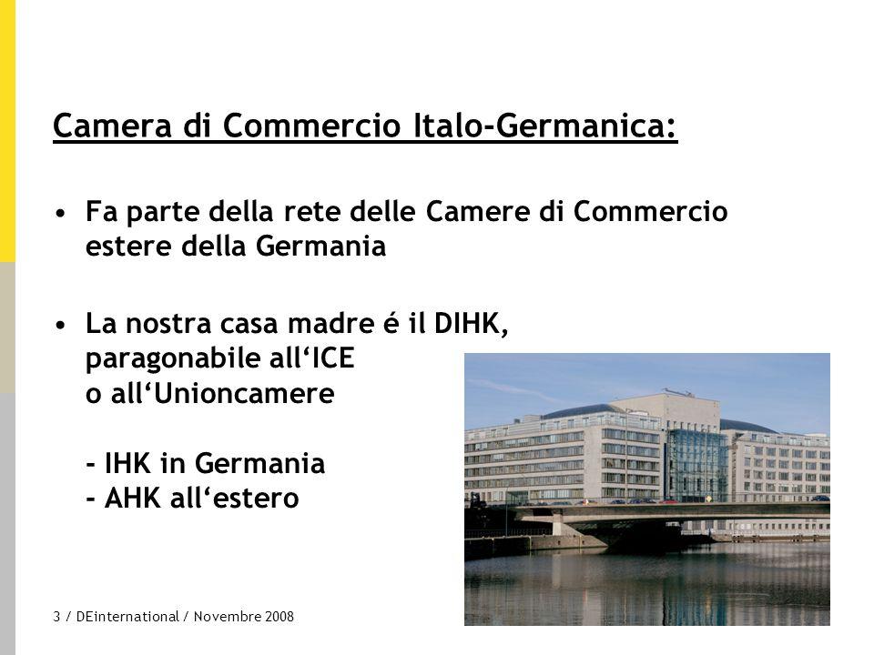 3 / DEinternational / Novembre 2008 Camera di Commercio Italo-Germanica: Fa parte della rete delle Camere di Commercio estere della Germania La nostra