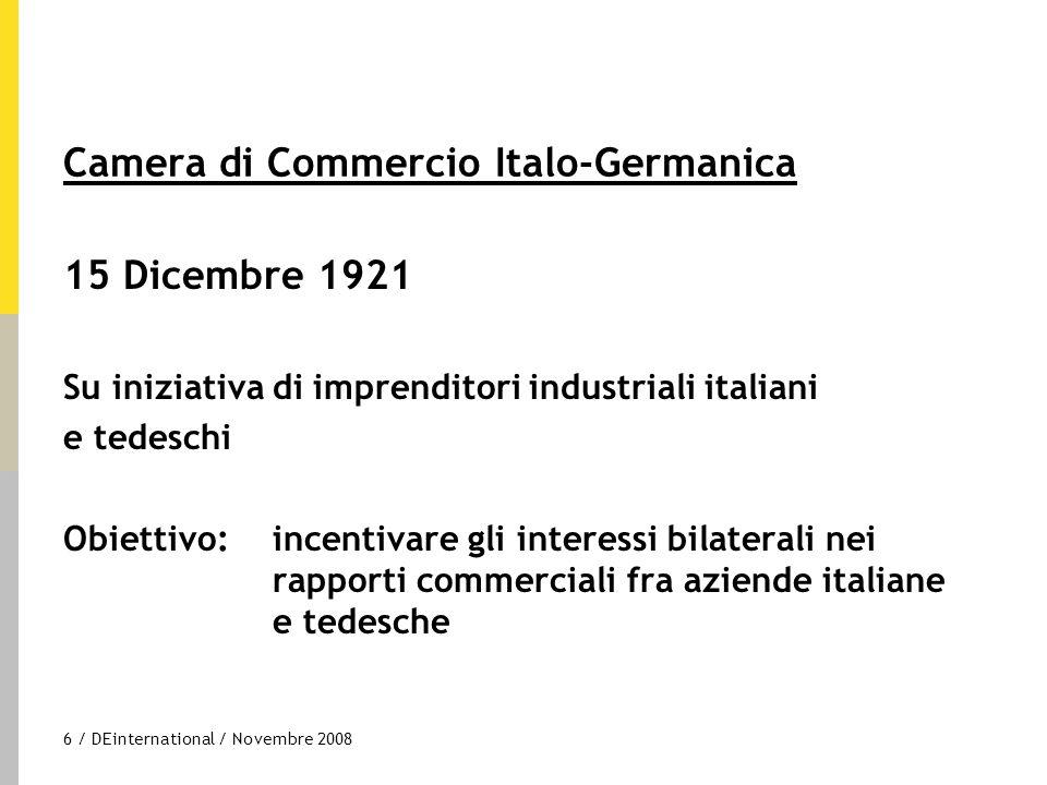 6 / DEinternational / Novembre 2008 Camera di Commercio Italo-Germanica 15 Dicembre 1921 Su iniziativa di imprenditori industriali italiani e tedeschi