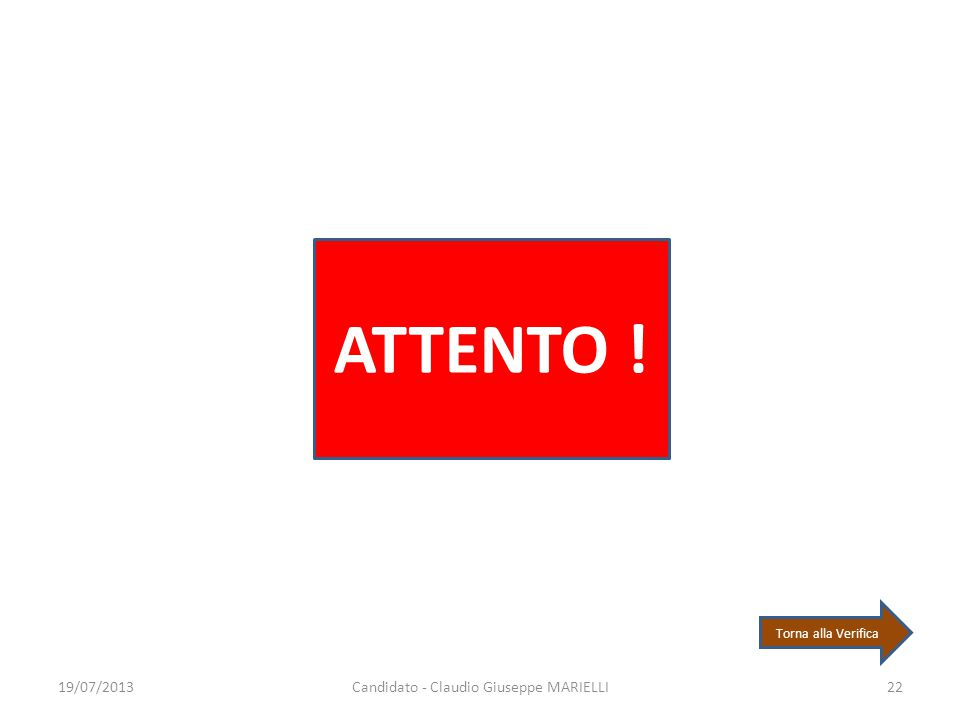 19/07/2013Candidato - Claudio Giuseppe MARIELLI22 ATTENTO ! Torna alla Verifica