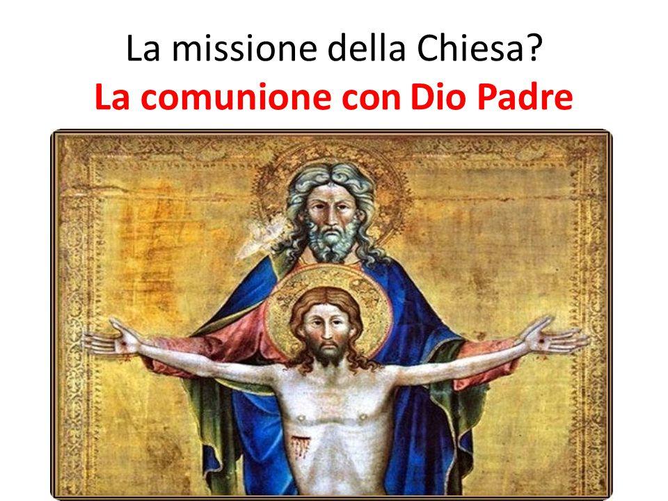 La missione della Chiesa? La comunione con Dio Padre