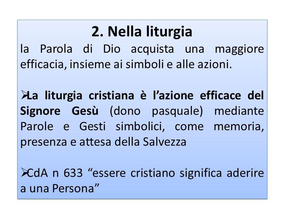 2. Nella liturgia la Parola di Dio acquista una maggiore efficacia, insieme ai simboli e alle azioni.  La liturgia cristiana è l'azione efficace del