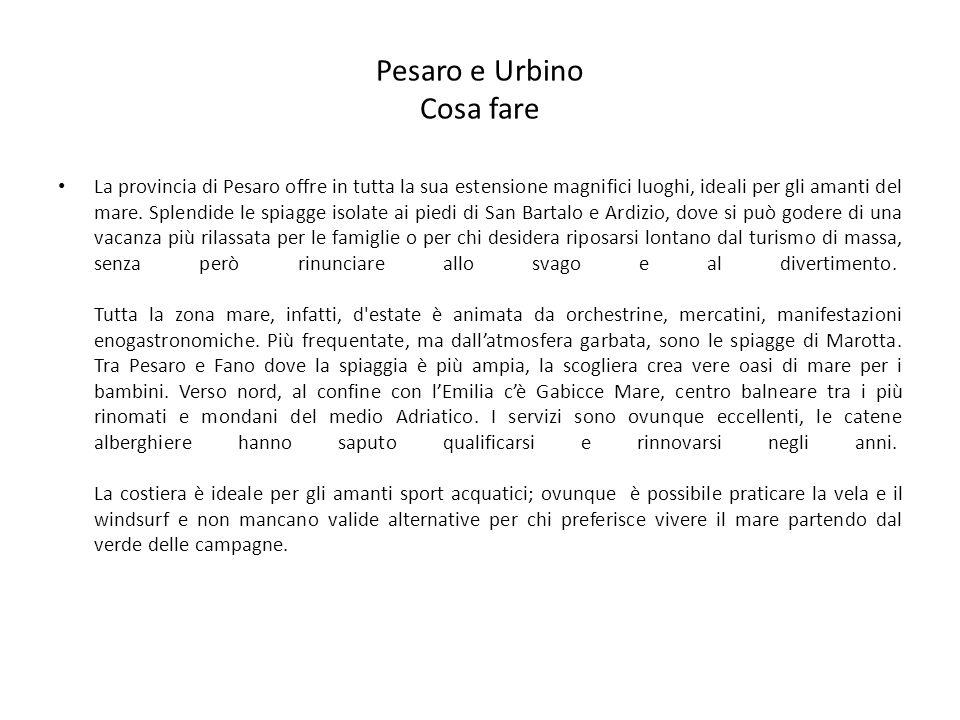 Pesaro e Urbino Cosa fare La provincia di Pesaro offre in tutta la sua estensione magnifici luoghi, ideali per gli amanti del mare. Splendide le spiag