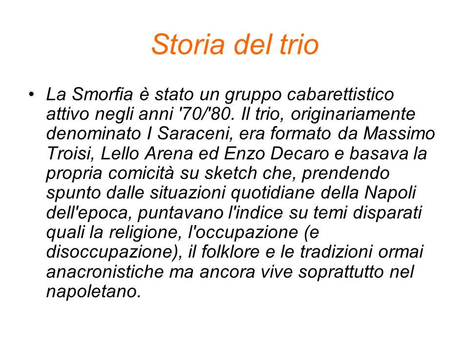 Storia del trio La Smorfia è stato un gruppo cabarettistico attivo negli anni '70/'80. Il trio, originariamente denominato I Saraceni, era formato da