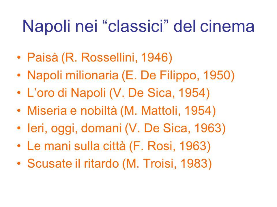 """Napoli nei """"classici"""" del cinema Paisà (R. Rossellini, 1946) Napoli milionaria (E. De Filippo, 1950) L'oro di Napoli (V. De Sica, 1954) Miseria e nobi"""