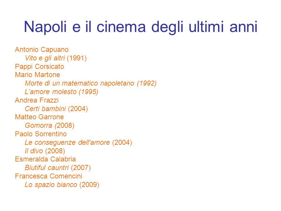 Napoli e il cinema degli ultimi anni Antonio Capuano Vito e gli altri (1991) Pappi Corsicato Mario Martone Morte di un matematico napoletano (1992) L'