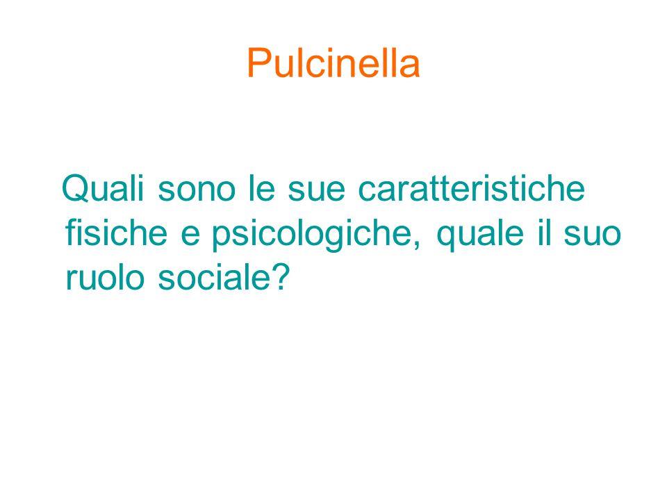 Pulcinella e la commedia dell'arte Pulcinella è una delle maschere più note della tradizione italiana meridionale.