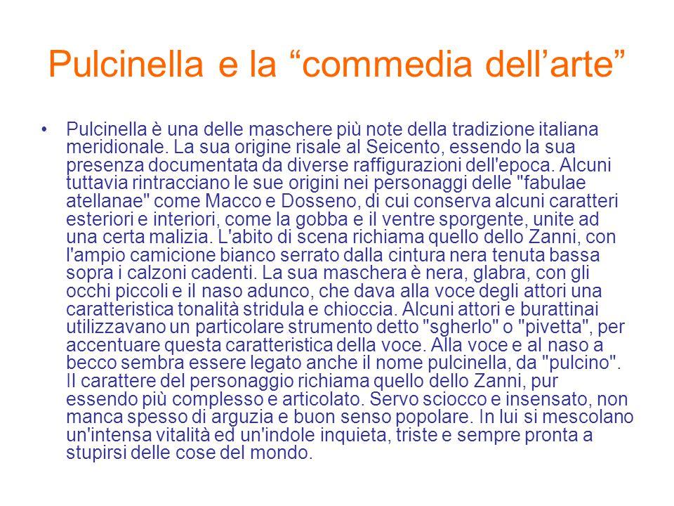 """Pulcinella e la """"commedia dell'arte"""" Pulcinella è una delle maschere più note della tradizione italiana meridionale. La sua origine risale al Seicento"""