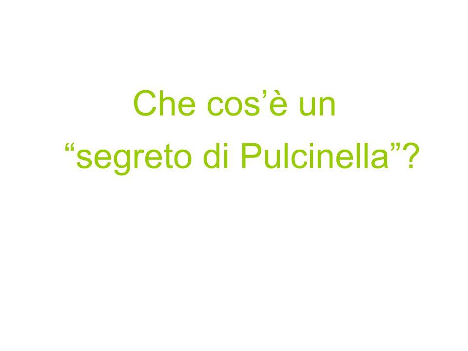 """Che cos'è un """"segreto di Pulcinella""""?"""