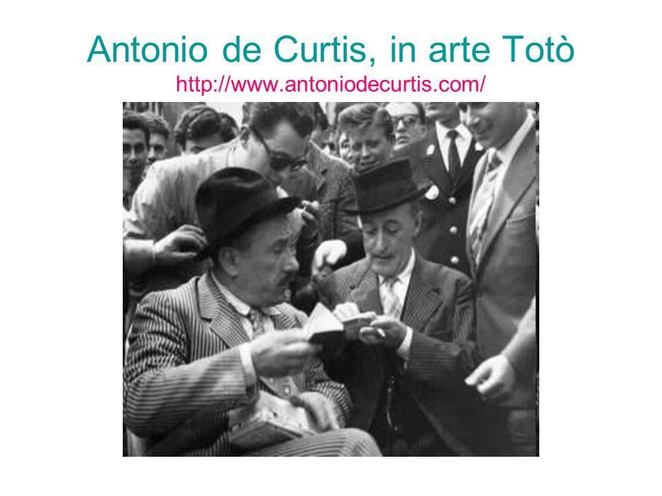 Antonio de Curtis, in arte Totò http://www.antoniodecurtis.com/