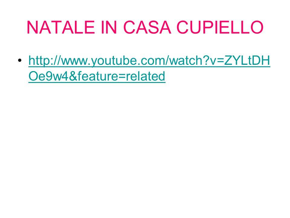 NATALE IN CASA CUPIELLO http://www.youtube.com/watch?v=ZYLtDH Oe9w4&feature=relatedhttp://www.youtube.com/watch?v=ZYLtDH Oe9w4&feature=related