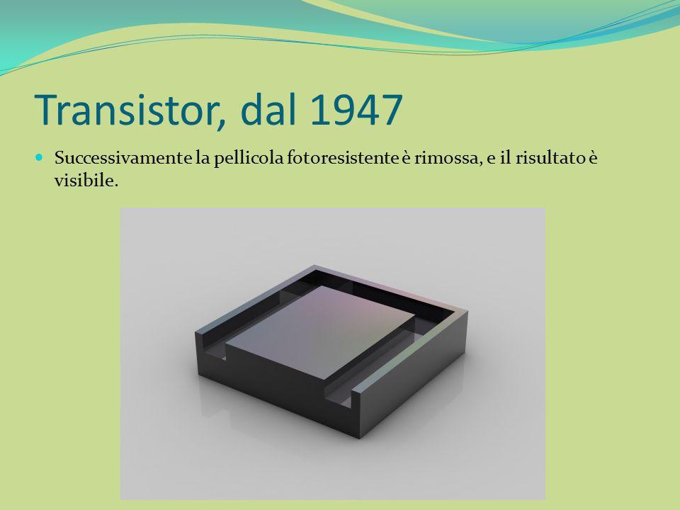 Transistor, dal 1947 Successivamente la pellicola fotoresistente è rimossa, e il risultato è visibile.