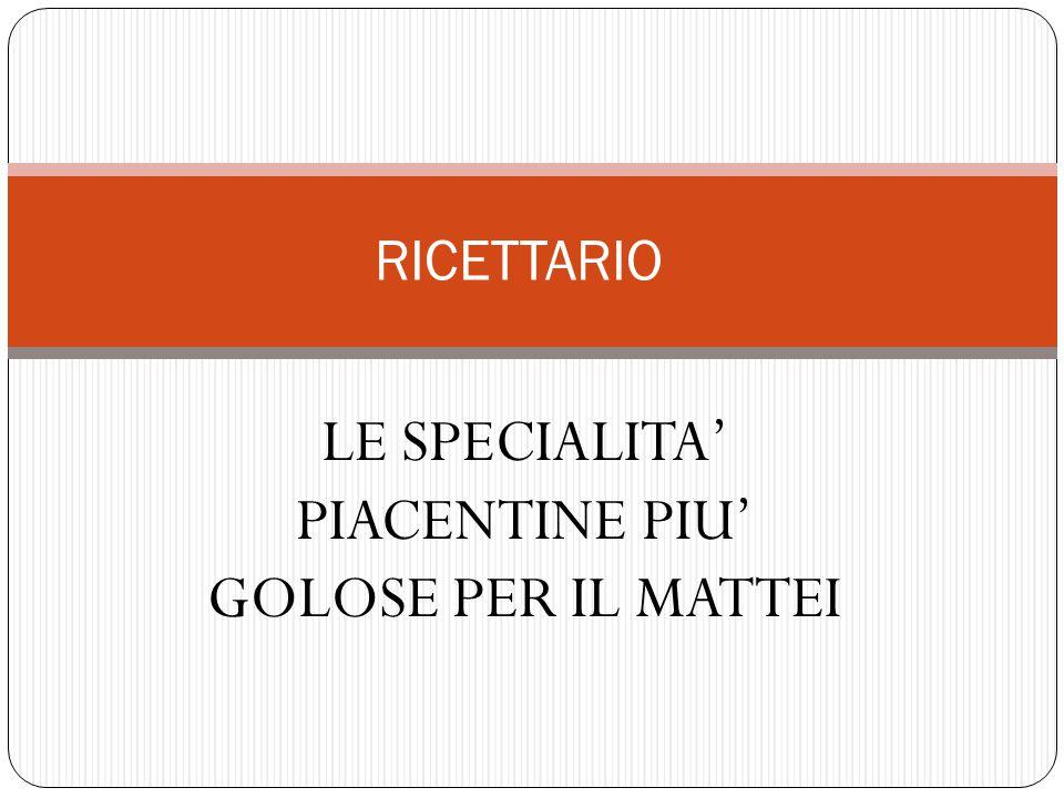 RICETTARIO LE SPECIALITA' PIACENTINE PIU' GOLOSE PER IL MATTEI