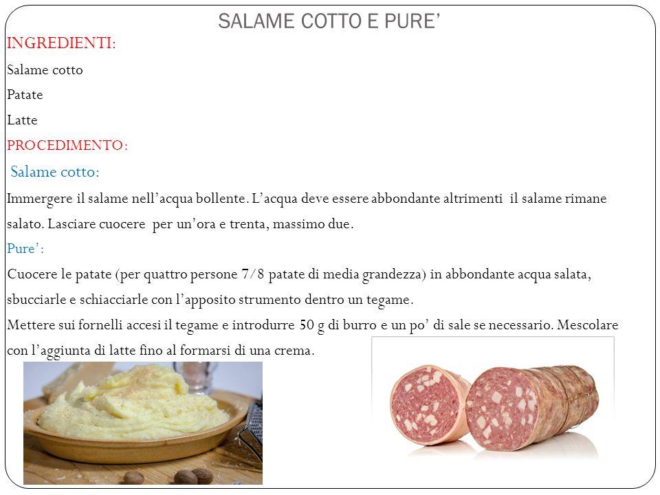 SALAME COTTO E PURE' INGREDIENTI: Salame cotto Patate Latte PROCEDIMENTO: Salame cotto: Immergere il salame nell'acqua bollente. L'acqua deve essere a