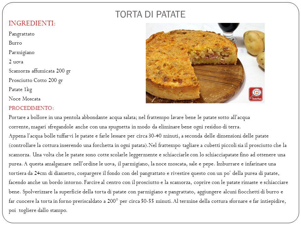 TORTA DI PATATE INGREDIENTI: Pangrattato Burro Parmigiano 2 uova Scamorza affumicata 200 gr Prosciutto Cotto 200 gr Patate 1kg Noce Moscata PROCEDIMEN