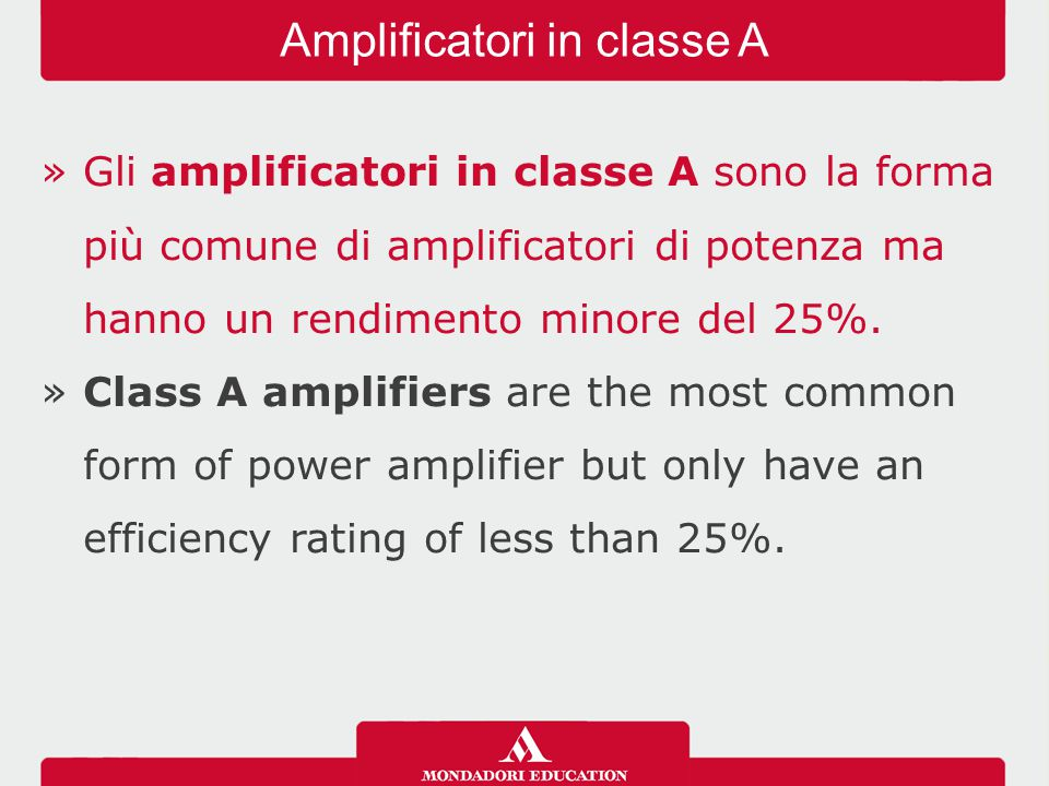 »Gli amplificatori in classe B sono più efficienti di quelli in classe A, circa il 78,5%, ma producono elevati livelli di distorsione.