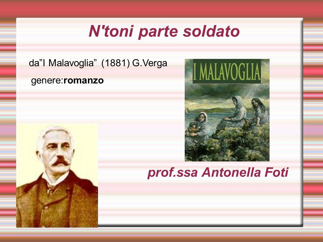 """N'toni parte soldato prof.ssa Antonella Foti da""""I Malavoglia"""" (1881) G.Verga genere:romanzo"""