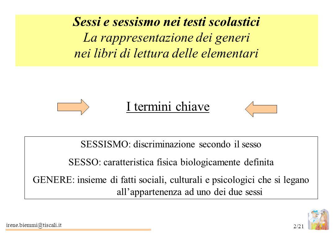 irene.biemmi@tiscali.it 13/21 Ambientazione Distribuzione nello spazio dei protagonisti maschili e femminili Collocazione di maschi e femmine in spazi aperti e chiusi