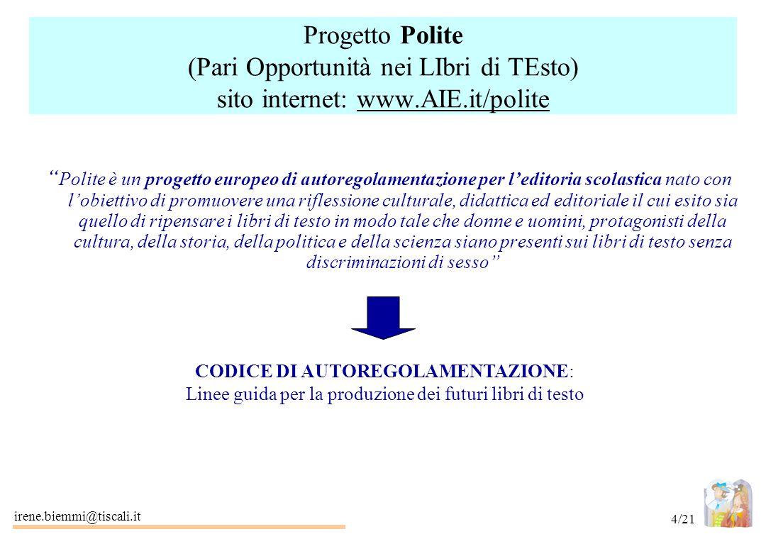 """irene.biemmi@tiscali.it 4/21 Progetto Polite (Pari Opportunità nei LIbri di TEsto) sito internet: www.AIE.it/polite """" Polite è un progetto europeo di"""