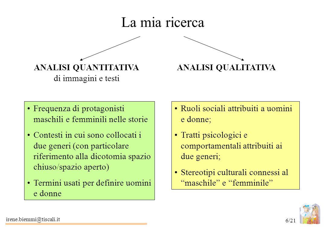 irene.biemmi@tiscali.it 6/21 La mia ricerca Frequenza di protagonisti maschili e femminili nelle storie Contesti in cui sono collocati i due generi (c