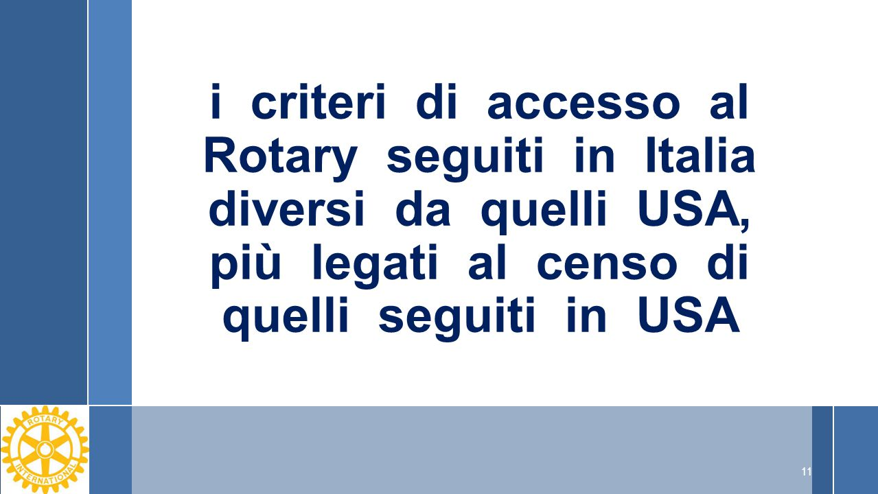 i criteri di accesso al Rotary seguiti in Italia diversi da quelli USA, più legati al censo di quelli seguiti in USA 11