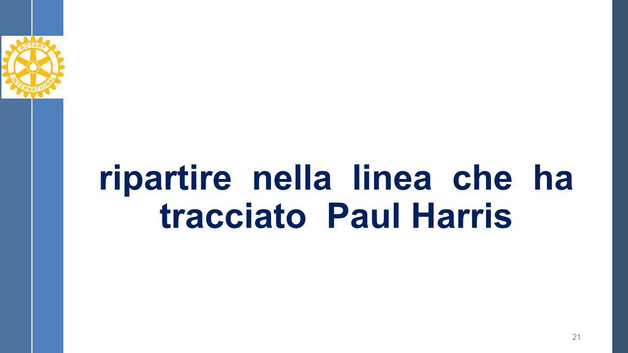 ripartire nella linea che ha tracciato Paul Harris 21