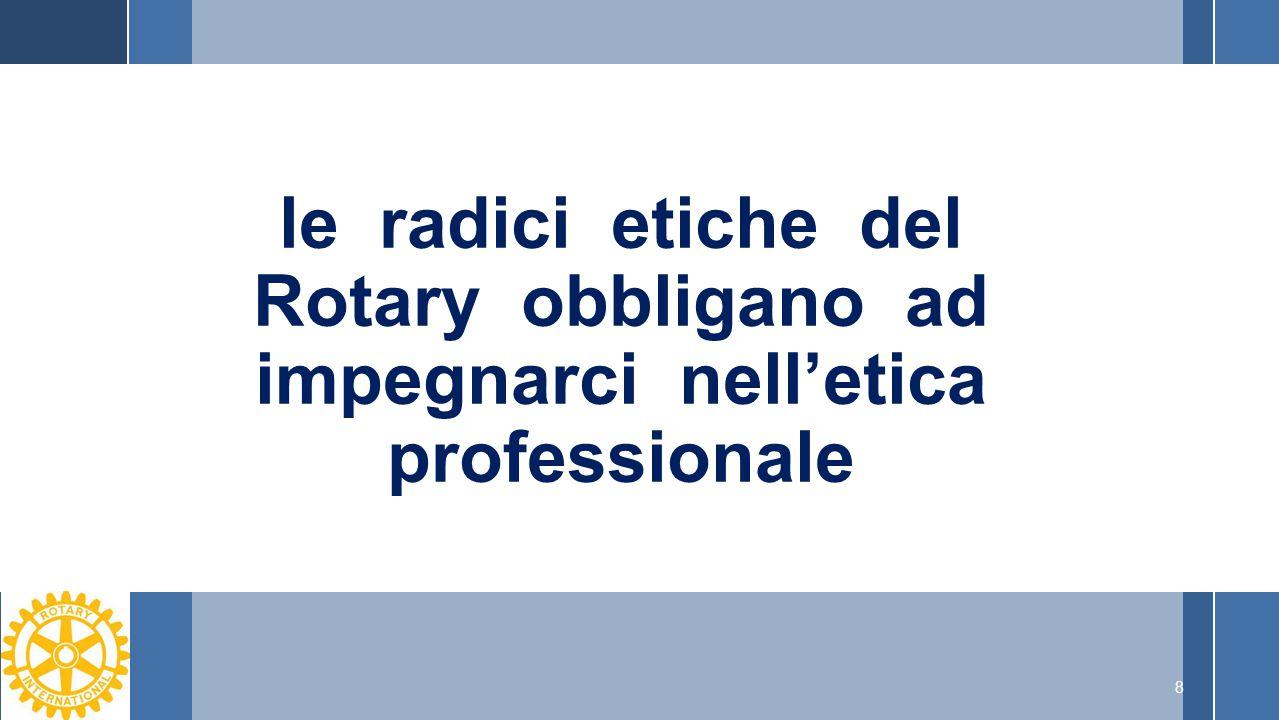 8 le radici etiche del Rotary obbligano ad impegnarci nell'etica professionale