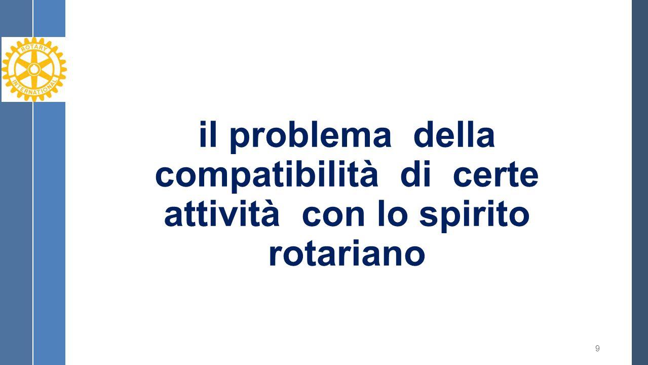 il problema della compatibilità di certe attività con lo spirito rotariano 9