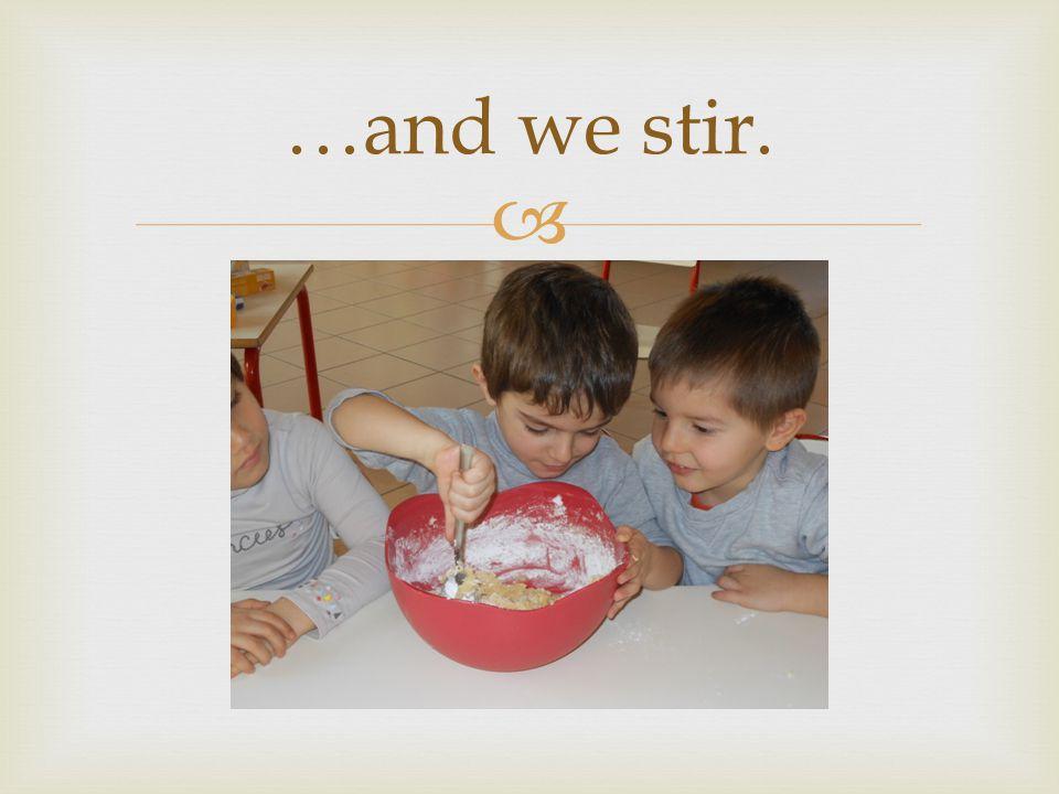  …and we stir.