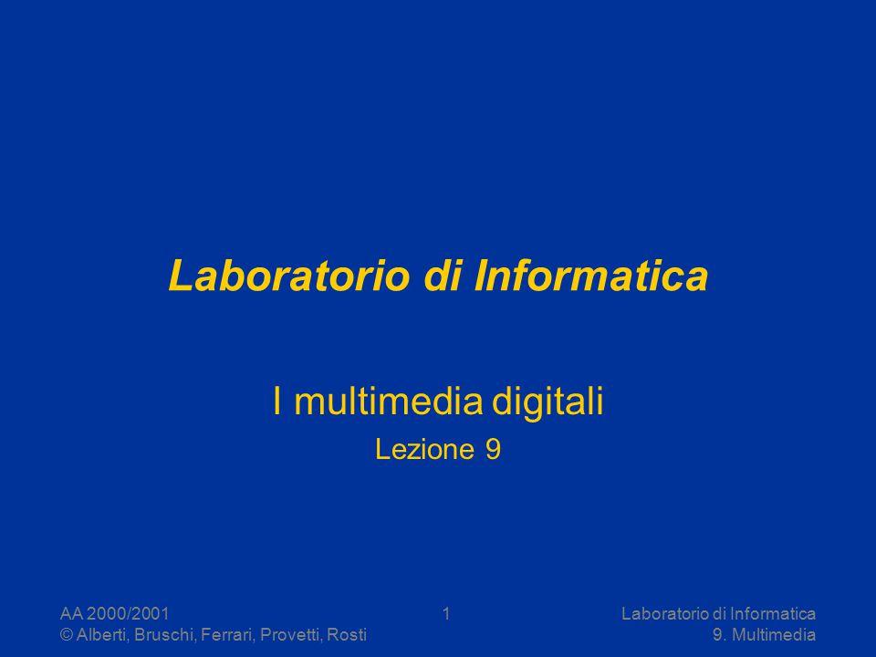 AA 2000/2001 © Alberti, Bruschi, Ferrari, Provetti, Rosti Laboratorio di Informatica 9. Multimedia 1 Laboratorio di Informatica I multimedia digitali