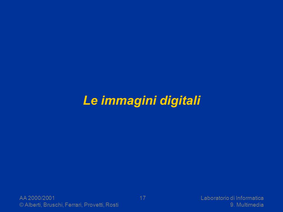 AA 2000/2001 © Alberti, Bruschi, Ferrari, Provetti, Rosti Laboratorio di Informatica 9. Multimedia 17 Le immagini digitali