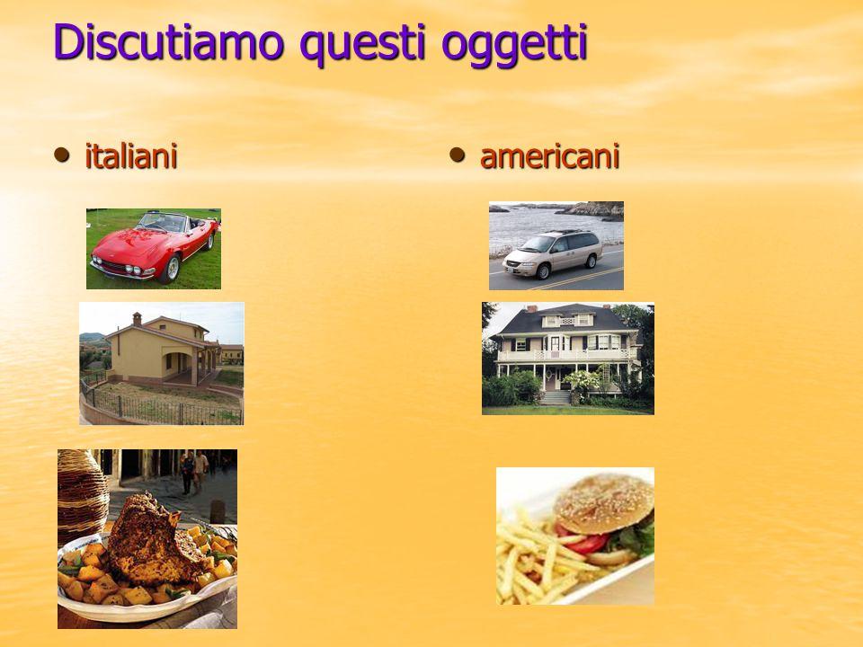 Discutiamo questi oggetti italiani italiani americani americani
