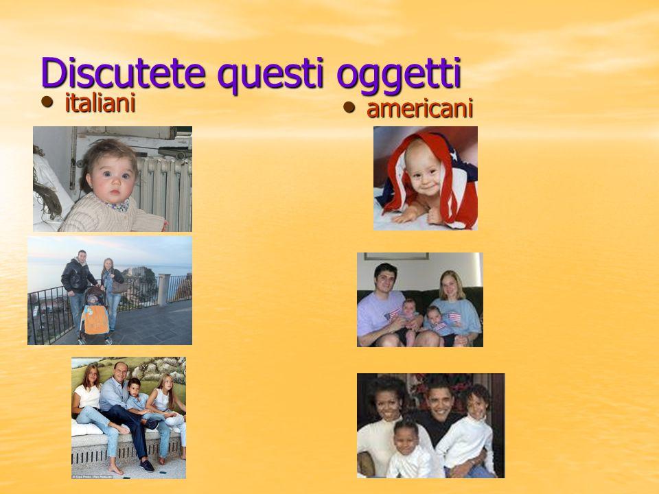 Discutete questi oggetti italiani italiani americani americani