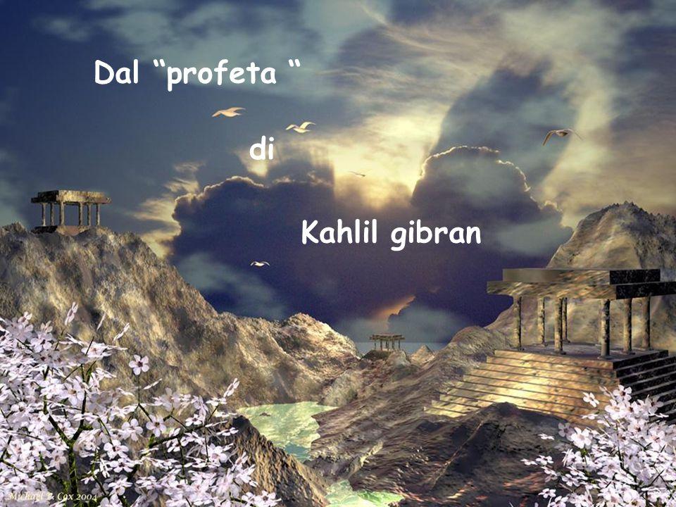 Dal profeta di Kahlil gibran