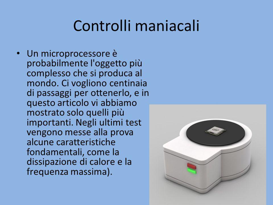 Controlli maniacali Un microprocessore è probabilmente l'oggetto più complesso che si produca al mondo. Ci vogliono centinaia di passaggi per ottenerl