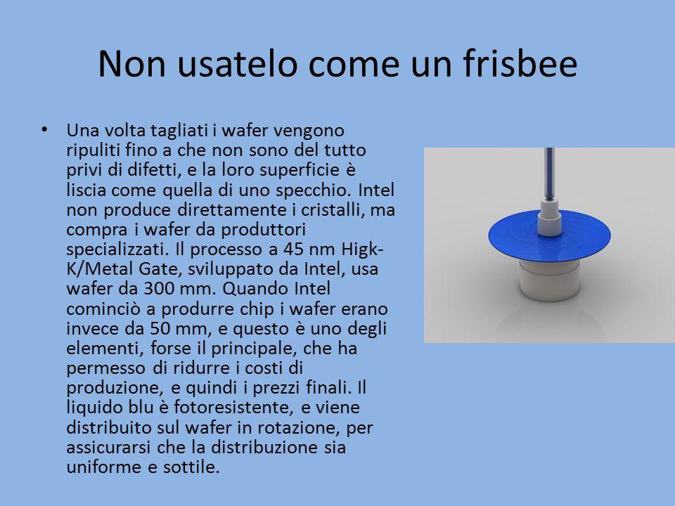 Non usatelo come un frisbee Una volta tagliati i wafer vengono ripuliti fino a che non sono del tutto privi di difetti, e la loro superficie è liscia