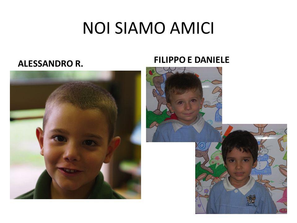NOI SIAMO AMICI ALESSANDRO R. FILIPPO E DANIELE