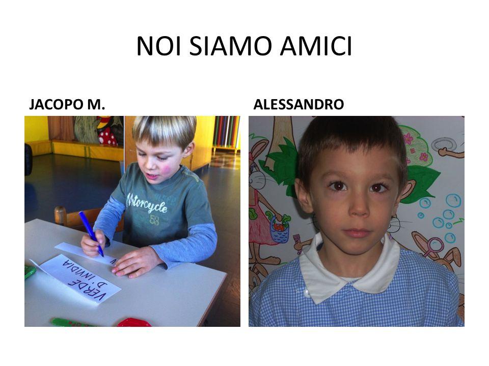 NOI SIAMO AMICI JACOPO M.ALESSANDRO