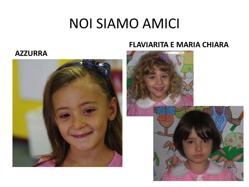 NOI SIAMO AMICI AZZURRA FLAVIARITA E MARIA CHIARA