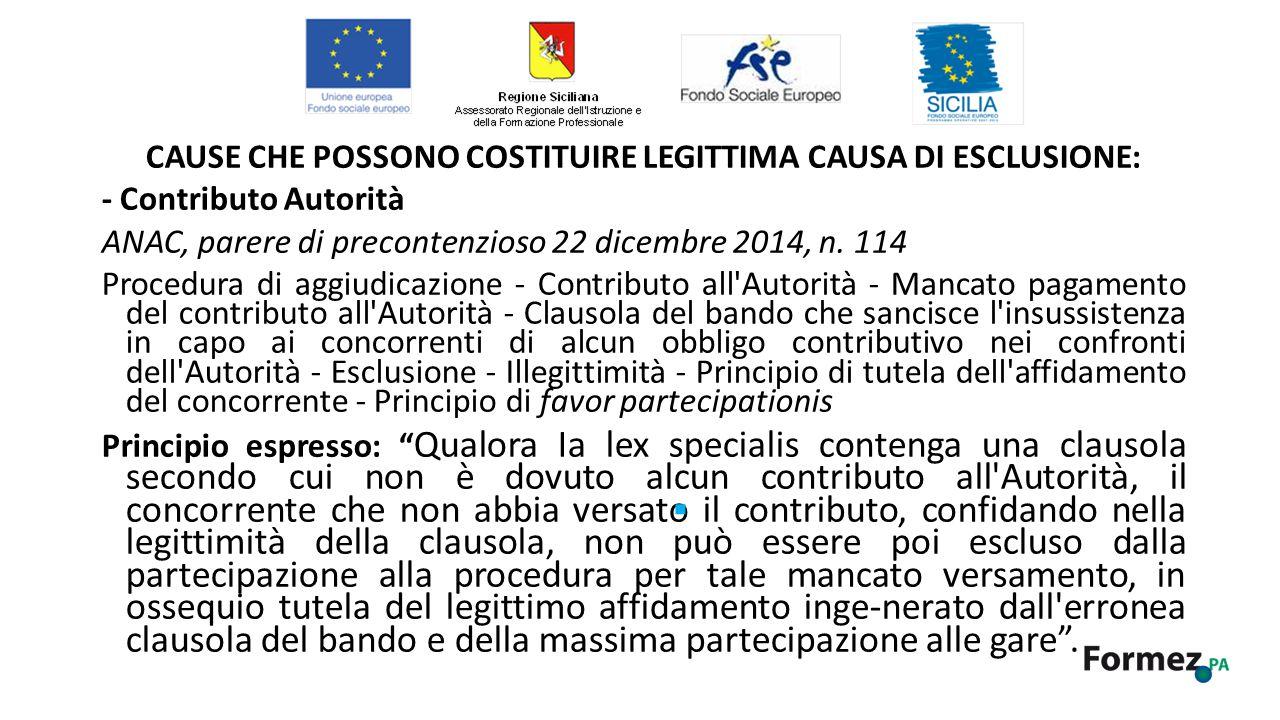 CAUSE CHE POSSONO COSTITUIRE LEGITTIMA CAUSA DI ESCLUSIONE: - Contributo Autorità ANAC, parere di precontenzioso 22 dicembre 2014, n.